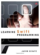 Learning Swift Programming by Jacob Schatz