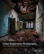 Urban Exploration Photography: A Guide to…
