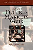 Bernstein, Jake: How the Futures Markets Work