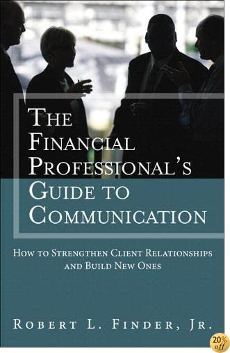 The Financial Professional's Guide to Communication: How to Strengthen Client Relationships and Build New Ones (paperback) (Applied Corporate Finance)