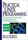 Robbins, Kay A.: Practical Unix Programming: A Guide to Concurrency, Communication, and Multithreading