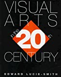Lucie-Smith, Edward: Visual Arts in the 20th Century
