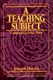 Harris, Joseph: A Teaching Subject: Composition Since 1966