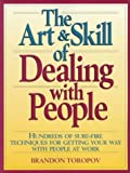 Toropov, Brandon: The Art and Skill of Dealing with People: Hundreds of Sure Fire Techniques for Getting Your Way with People at Work