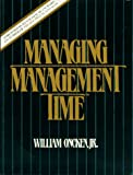 Oncken, William: Managing Management Time: Who's Got the Monkey?