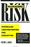 Grose, Vernon L.: Managing Risk: Systematic Loss Prevention for Executives
