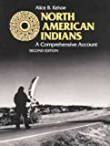 Kehoe, Alice Beck: North American Indians: A Comprehensive Account