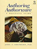 Shepherd, John: Authoring Authorware: A Practical Guide