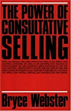 The Power of Consultative Selling by Bryce…