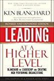 Blanchard, Ken: Leading at a Higher Level, Revised and Expanded Edition: Blanchard on Leadership and Creating High Performing Organizations