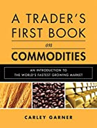 A Trader&#039;s First Book on Commodities:&hellip;