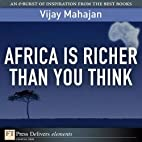 Africa Is Richer Than You Think by Vijay…