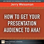 How to Get Your Presentation Audience to…