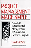 King, David: Project Management Made Simple: A Guide to Successful Management of Computer Systems Projects (Yourdon Press Computing Series)