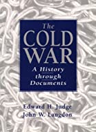The Cold War: A History Through Documents by…
