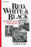 Gary B. Nash: Red, White and Black: The Peoples of Early North America