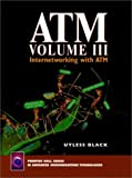 Black, Uyless D.: ATM : Internetworking with ATM