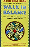 Sun Bear: Walk in Balance: The Path to Healthy, Happy, Harmonious Living