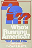 Dye, Thomas R.: Who's Running America: The Bush Era