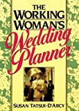 Tatsui-D'Arcy, Susan: The Working Woman's Wedding Planner: Revised for the 90's