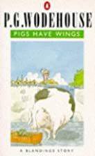 Pigs Have Wings: A Blandings Story by P.G.…