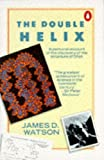 JAMES DEWEY WATSON: The Double Helix: A personal account of the discovery of the structure of DNA