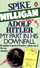 Adolf Hitler: My Part in his Downfall by…