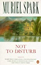 Not to Disturb by Muriel Spark