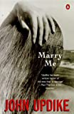 Updike, John: Marry Me: A Romance