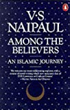 V. S. Naipaul: Among the Believers: An Islamic Journey