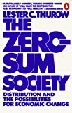 Thurow, Lester C.: The Zero-Sum Society: Distribution and the Possibilities for Economic Change