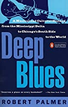 Deep Blues: A Musical and Cultural History…