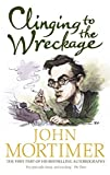 John Mortimer: Clinging to The Wreckage: A Part of Life