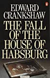 Crankshaw, Edward: The Fall of the House of Habsburg
