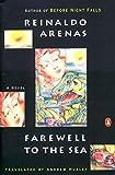Arenas, Reinaldo: Farewell to the Sea: A Novel of Cuba