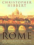 Hibbert, Christopher: Rome: The Biography of a City