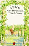 Miss Read: More Stories from Thrush Green: Battles at Thrush Green/Return to Thrush Green/Gossip from Thrush Green (Thrush Green Omnibus)