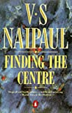 V. S. Naipaul: Finding the Center: Two Narratives
