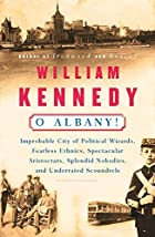 O Albany! by William J. Kennedy