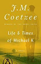 Life & Times of Michael K by J. M. Coetzee