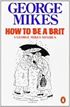 How to Be a Brit by George Mikes