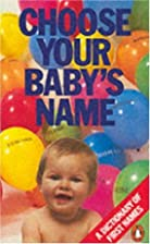 Choose Your Baby's Name: A Dictionary of…