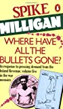 Milligan, Spike: Where Have All the Bullets Gone? (War Memories, Vol. 5)