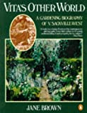 Brown, Jane: Vita's Other World: A Gardening Biography of V. Sackville-West