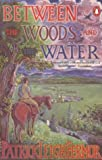Fermor, Patrick Leigh: Between the Woods and the Water: On Foot to Constantinople from the Hook of Holland