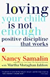 Samalin, Nancy: Loving Your Child Is Not Enough: Positive Discipline That Works