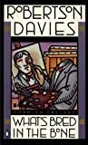 Davies, Robertson: Whats Bred In the Bone