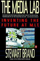 The Media Lab: Inventing the Future at M. I.…