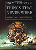 Page, Michael: Encyclopedia of Things That Never Were: Creatures, Places, and People