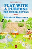 Matterson, Elizabeth: Play With a Purpose for Under-Sevens